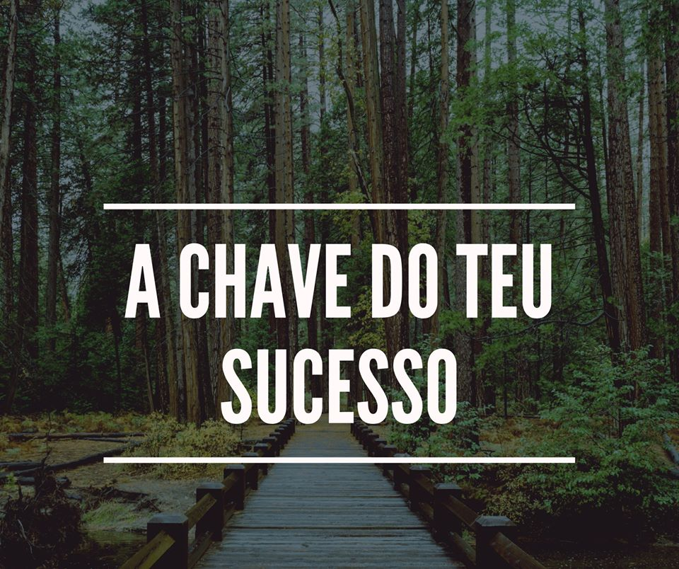 A Chave do teu sucesso!